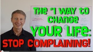 How To Change Your Life Starting Today: Stop Complaining!