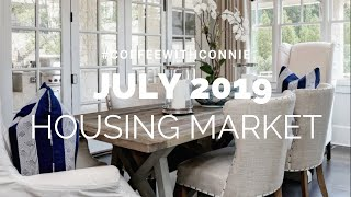 July 2019 Housing Market | #CoffeeWithConnie