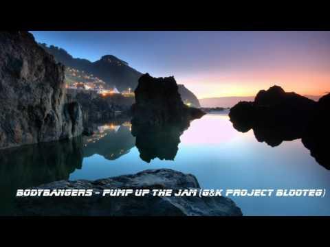 BodyBangers - Pump Up The Jam (G&K Project Blooteg)