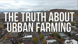 THE TRUTH ABOUT URBAN FARMING