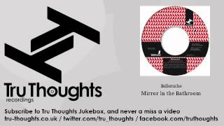 Belleruche - Mirror in the Bathroom - Tru Thoughts Jukebox