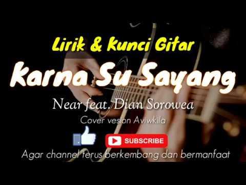 Lirik dan Kunci Gitar Karna Su Sayang - Near ft. Dian Sorowea - Cover Versi Aviwkila