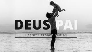 Deus Pai - Pr Hernane Santos