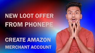 Phonepe Scan & Pay Offer !! Earn Minimum Rs.50 per Account !! Create an Amazon Merchant Account !!