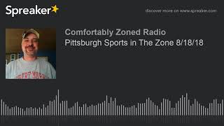 Pittsburgh Sports in The Zone 8/18/18
