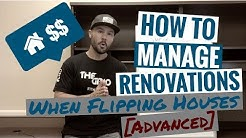How To Manage Renovations When Flipping Houses [ADVANCED]