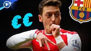 Le Barça connaît le prix de Mesut Özil | Revue de presse