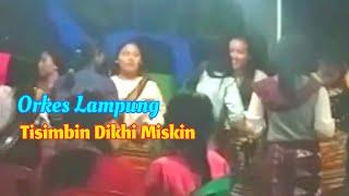 Lagu Lung TISIMBIN DIKHI MISKIN Versi Orkes MM Bengkunat