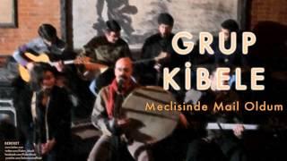 Grup Kibele -  Meclisinde Mail Oldum  [ Bereket © 2009 Kalan Müzik ]
