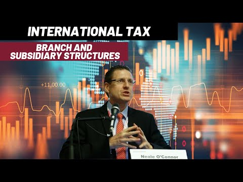 International Tax - Part 9 - Branch & Subsidiary Structures
