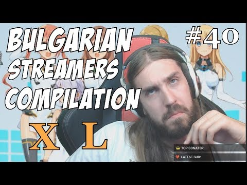 Bulgarian Streamers Compilation XL (#40)