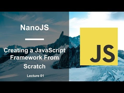 NanoJS - Creating a JavaScript Framework from Scratch Tutorial - Lecture 01 thumbnail