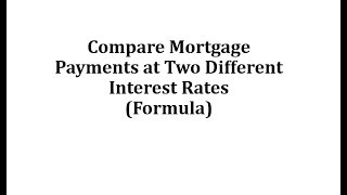 vuclip Compare Mortgage Payments at Two Different Interest Rates (Formula)