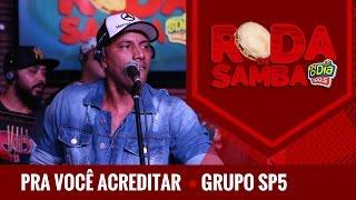 Pra Você Acreditar -   Grupo SP5 (Roda de Samba FM O Dia)