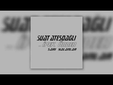 Suat Ateşdağlı feat. İpek Önder - Sarı Yalanlar (Yalçın Aşan Remix)
