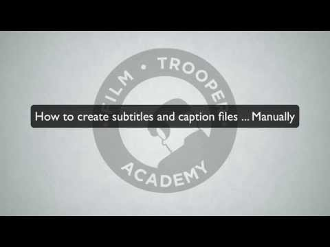 How to manually create subtitles and captions for your film
