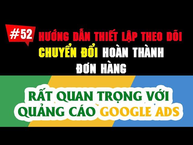 [Tùng Lê Ads] Thiết Lập Tính Năng Theo Dõi Chuyển Đổi Đơn Hàng Cho Trang Web #36 | Chuyển Đổi Google Ads 2020