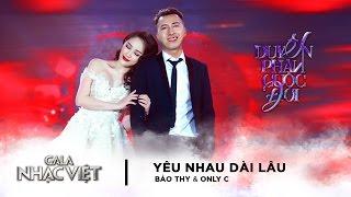 Yêu Nhau Dài Lâu - Bảo Thy, Only C | Gala Nhạc Việt 8  (Official)