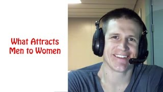What Attracts Men to Women - How to Be Really Attractive to Men