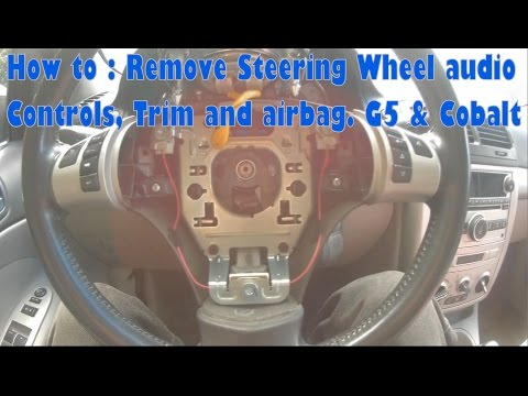 How to : Remove G5 / Cobalt  Steering wheel  controls, trim & airbag