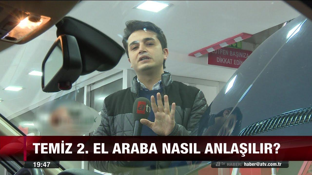 Temiz 2. el araba nasıl anlaşılır? - atv Ana Haber