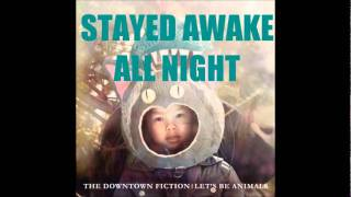 Stayed Awake All Night - The Downtown Fiction [+DOWNLOAD]