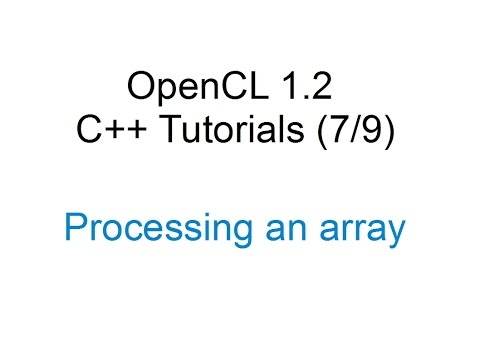 [OpenCL 1.2 C++ Tutorials 7/9] - Processing an array (Full example)