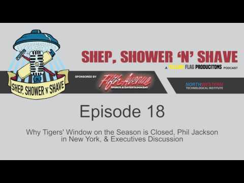 Shep, Shower 'N Shave Episode 18 - Tigers Window on the Season, Phil Jackson in New York