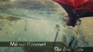 Mãi mãi ( Forever) - Bùi Anh Tuấn [HD w\ Lyrics]