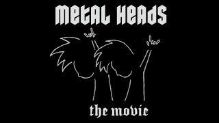 """Metal Heads"" ~ The Movie"