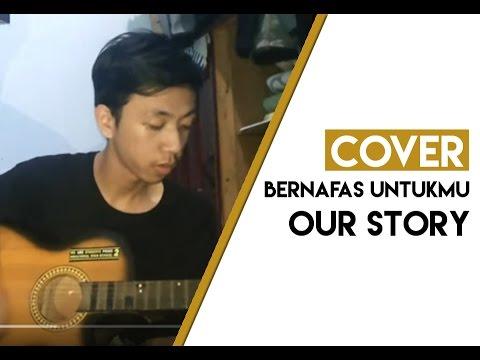 Bernafas Untukmu - Our Story (Cover)