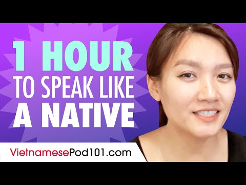 Do You Have 1 Hour? You Can Speak Like a Native Vietnamese Speaker
