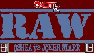 KOTR RAW Episode 17: Oshea vs Joker Starr