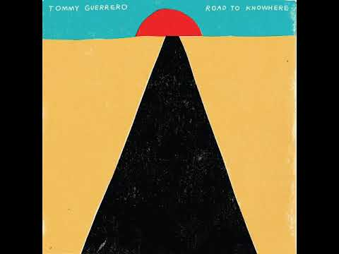 Tommy Guerrero - Road to Knowhere [Full Album]