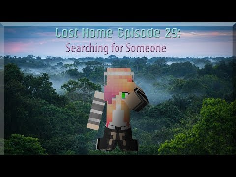 Lost Home Episode 29: Searching for Someone