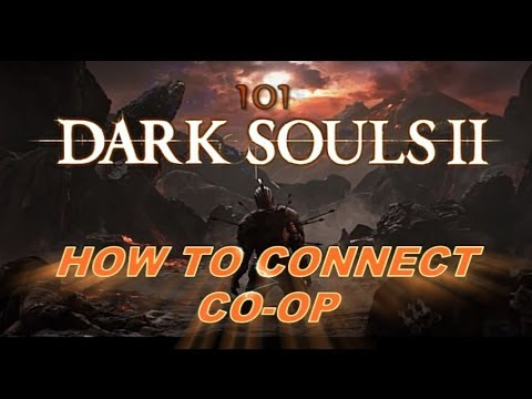 DARK SOULS 2 101 (How To Connect Co-op)