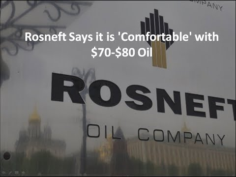 Rosneft Says it is 'Comfortable' with $70-$80 Oil