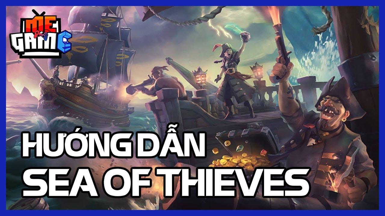 Hướng Dẫn Sea of Thieves #1 | Game Vua Hải Tặc | meGAME