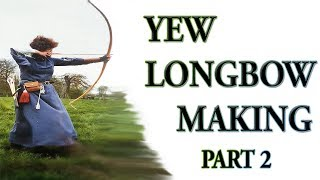 HOW TO MAKE A YEW LONGBOW part 2 `Tillering`