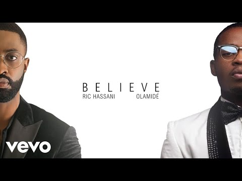 Ric Hassani - Believe (Audio) ft. Olamide