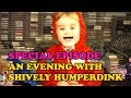 SPECIAL EPISODE - 'An Evening With Shively Humperdink'