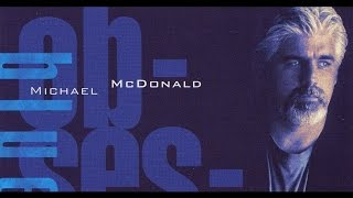 Watch Michael Mcdonald Where Would I Be Now video