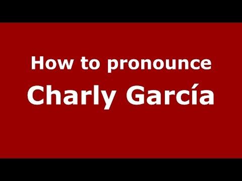 How to pronounce Charly García (Spanish/Argentina) - PronounceNames.com