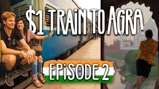 Travel India on $1000 | Ep2 The $1 Train to Agra | feat. Kara and Nate