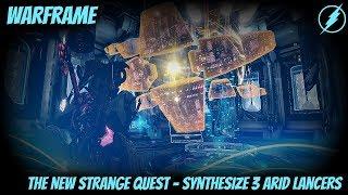 Warframe - Synthesize 3 Elite Arid Lancers (New Strange Quest - Part 2)