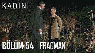 Kadın 54. Bölüm Fragmanı