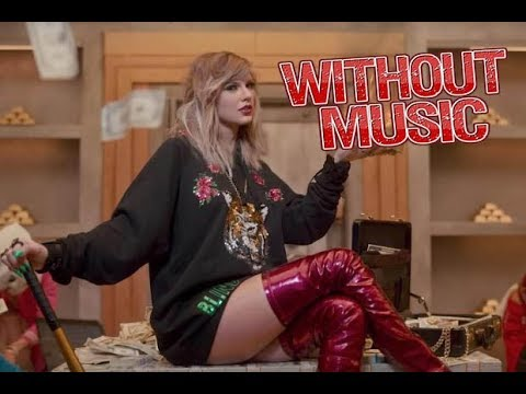 Taylor Swift - Without Music - Look What You Made Me Do