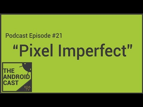 The Android Cast Episode 21: Pixel Imperfect
