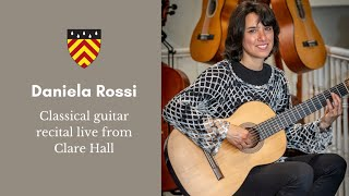 Daniela Rossi, Classical Guitarist - live from Clare Hall, University of Cambridge