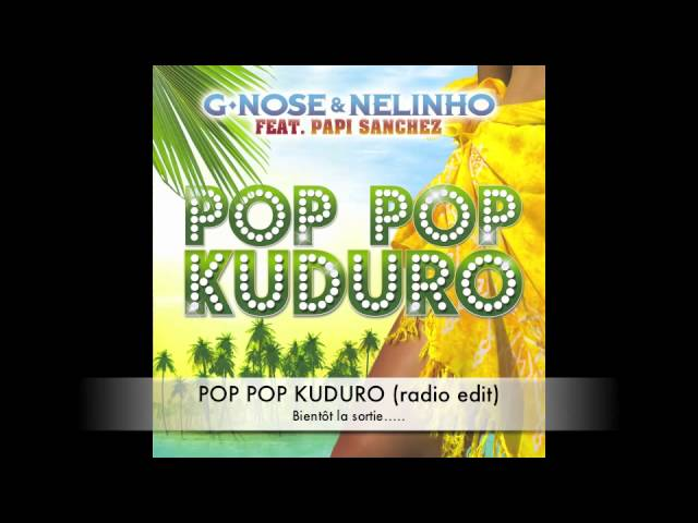 KUDURO FEAT.PAPI G SANCHEZ TÉLÉCHARGER NELINHO POP NOSE POP